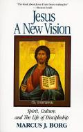 Jesus A New Vision  Spirit, Culture, and the Life of Discipleship