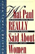 What Paul Really Said About Women An Apostle's Liberating Views on Equality in Marriage, Lea...