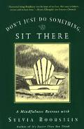 Don't Just Do Something, Sit There A Mindfulness Retreat With Sylvia Boorstein