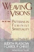 Weaving the Visions New Patterns in Feminist Spirituality