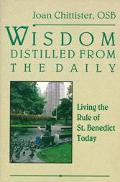 Wisdom Distilled from the Daily Living the Rule of St. Benedict Today