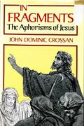 In Fragments: The Aphorisms of Jesus - John Dominic Crossan - Hardcover - 1st ed