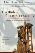 Birth of Christianity Discovering What Happened In The Years Immediately After The Execution...