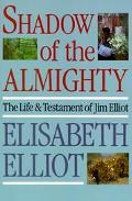 Shadow of the Almighty The Life & Testament of Jim Elliot