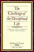 Challenge of the Disciplined Life Christian Reflections on Money, Sex & Power