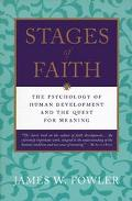 Stages of Faith The Psychology of Human Development and the Quest for Meaning