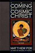 Coming of the Cosmic Christ The Healing of Mother Earth and the Birth of a Global Renaissance