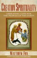 Creation Spirituality Liberating Gifts for the Peoples of the Earth