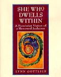 She Who Dwells Within A Feminist Vision of a Renewed Judaism