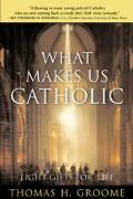 What Makes Us Catholic Eight Gifts for Life