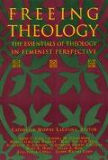 Freeing Theology The Essentials of Theology in Feminist Perspective