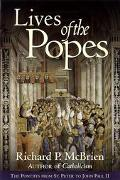 Lives of the Popes The Pontiffs from St. Peter to John Paul II