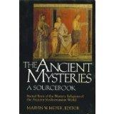 The Ancient Mysteries: A Sourcebook : Sacred Texts of the Mystery Religions of the Ancient M...