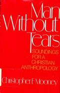 Man without Tears: Soundings for a Christian Anthropology