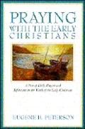 Praying with the Early Christians: A Year of Daily Prayers and Reflections on the Words of t...