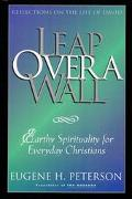 Leap over a Wall Earthy Spirituality for Everday Christians