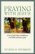Praying With Jesus A Year of Daily Prayers and Reflections on the Words and Actions of Jesus