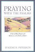 Praying With the Psalms A Year of Daily Prayers and Reflections on the Words of David