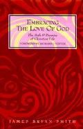 Embracing the Love of God The Path and Promise of Christian Life