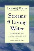 Streams of Living Water Celebrating the Great Traditions of the Christian Faith