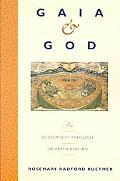 Gaia & God An Ecofeminist Theology of Earth Healing