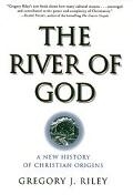 River of God: A New History of Christian Origins