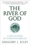 River of God A New History of Christian Origins