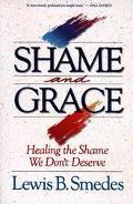 Shame and Grace Healing the Shame We Don't Deserve