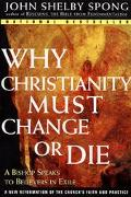 Why Christianity Must Change or Die A Bishop Speaks to Believers in Exile