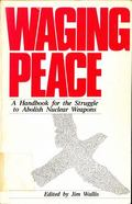 Waging Peace: A Handbook for the Struggle against Nuclear Arms