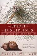 Spirit of the Disciplines Understanding How God Changes Lives