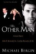 Other Man A Love Story; John F. Kennedy Jr., Carolyn Bessette, and Me