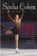 Sasha Cohen Fire On Ice Autobiography Of A Champion Figure Skater