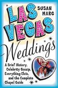 Las Vegas Weddings A Brief History, Celebrity Gossip, Everything Elvis, and the Complete Cha...