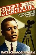 Oscar Micheaux The Great and Only the Life of America's First Great Black Filmmaker