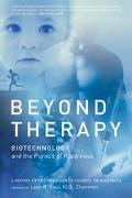 Beyond Therapy Biotechnology and the Pursuit of Happiness a Report by the President's Counci...
