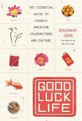 Good Luck Life The Essential Guide To Chinese American Celebrations And Culture
