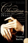 Christina, Queen Of Sweden The Restless Life Of A European Eccentric