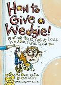 How To Give A Wedgie! & Other Tricks, Tips, & Skills No Adult Will Teach You