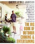 Big Book of Outdoor Cooking And Entertaining Spirited Recipes And Expert Tips for Barbecuing...