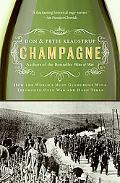 Champagne How the World's Most Glamorous Wine Triumphed Over War and Hard Times