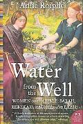 Water from the Well Amazing Women of the Bible Sarah, Rebekah, Rachel, and Leah