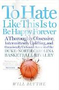 To Hate Like This Is To Be Happy Forever A Thoroughly Obsessive, Intermittently Uplifting, a...