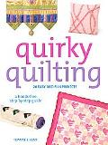Quirky Quilting 20 Easy And Fun Projects; A Hands-Free Step-By-Step Guide