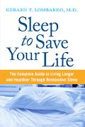 Sleep To Save Your Life The Complete Guide To Living Longer And Healthier Through Restorativ...