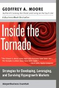 Inside the Tornado Strategies for Developing, Leveraging, and Surviving Hypergrowth Markets