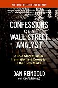 Confessions of a Wall Street Analyst A True Story of Inside Information And Corruption in th...