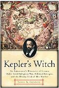 Kepler's Witch An Astronomer's Discovery of Cosmic Order Amid Religious War, Political Intri...