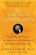 Lost Art Of Compassion Discovering The Practice Of Happiness In The Meeting Of Buddhism And ...