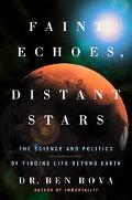 Faint Echoes, Distant Stars the Science and Politics of Finding Life Beyond Earth